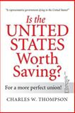 Is the United States Worth Saving?, Charles W. Thompson, 148362482X