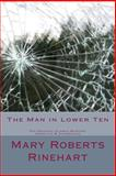 The Man in Lower Ten the Original Classic Mystery Complete and Unabridged, Mary Roberts Rinehart, 1493694820