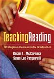 Teaching Reading : Strategies and Resources for Grades K-6, McCormack, Rachel L. and Pasquarelli, Susan Lee, 160623482X