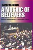 A Mosaic of Believers : Diversity and Innovation in a Multiethnic Church, Marti, Gerardo, 0253344824