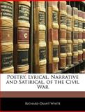 Poetry, Lyrical, Narrative and Satirical, of the Civil War, Richard Grant White, 1145954820