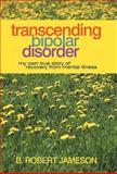 Transcending Bipolar Disorder, B. Robert Jameson, 1469784823