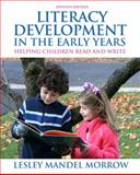 Literacy Development in the Early Years : Helping Children Read and Write, Morrow, Lesley Mandel, 013248482X