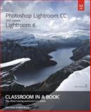 Adobe Photoshop Lightroom CC (2015 Release) / Lightroom 6 Classroom in a Book, John Evans and Katrin Straub, 0133924823