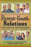 Parent-Youth Relations : Cultural and Cross-Cultural Perspectives, Stephan Wilson, Gary W Peterson, Suzanne Steinmetz, 0789024829