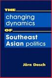 The Changing Dynamics of Southeast Asian Politics, Dosch, Jorn, 1588264823