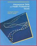 Interpersonal Skills and Health Professional Issues, Adams, Cynthia and Jones, Peter, 0026854821