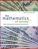 The Mathematics of Money : Math for Business and Personal Finance Decisions, Biehler, Timothy J., 0073524824