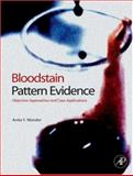 Bloodstain Pattern Evidence : Objective Approaches and Case Applications, Wonder, Anita Y., 0123704820