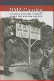 DMZ Crossing : Performing Emotional Citizenship along the Korean Border, Kim, Suk-Young, 0231164823