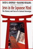 Jews in the Japanese Mind : The History and Uses of a Cultural Sterotype, Goodman, David G. and Miyazawa, Masanori, 0029124824