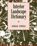 Interior Landscape Dictionary, Steele, Joelle, 0471284823