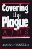 Covering the Plague : AIDS and the American Media, Kinsella, James, 0813514827