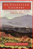 Unsettled Country : Changing Landscapes of the American West, Worster, Donald, 0826314821