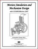 Motion Simulation and Mechanism Design with COSMOSMotion 2007, Chang, Kuang-Hua, 1585034827