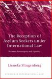 Reception of Asylum Seekers under International Law : Between Sovereignty and Equality, Slingenberg, C. H., 1849464820