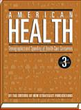 American Health : Demographics of Health Care Consumers, Editors of New Strategist Publications, 1935114824