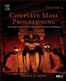 Complete Maya Programming Vol. 2 : An In-Depth Guide to 3D Fundamentals, Geometry, and Modeling, Gould, David, 0120884828