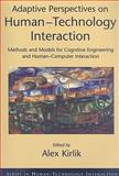Adaptive Perspectives on Human-Technology Interaction : Methods and Models for Cognitive Engineering and Human-Computer Interaction, Kirlik, Alex, 0195374827