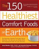 The 150 Healthiest Comfort Foods on Earth, Jonny Bowden and Jeannette Bessinger, 1592334822