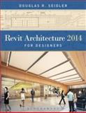 Revit Architecture 2014 for Designers, Douglas R. Seidler, 1609014820