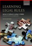 Learning Legal Rules : A Student's Guide to Legal Method and Reasoning, Holland, James A. and Webb, Julian S., 0199254826