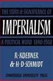 Imperialism : The Story and Significance of a Political Word, 1840-1960, Koebner, Richard, 052113482X