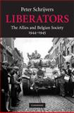 Liberators : The Allies and Belgian Society, 1944-1945, Schrijvers, Peter, 0521514827
