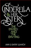 Cinderella and Her Sisters : The Envied and the Envying, Ulanov, Barry, 0664244823