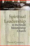 Spiritual Leadership in the Small Membership Church, David Canada, 0687494826