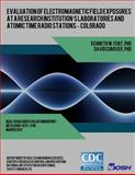 Evaluation of Electromagnetic Field Exposures at a Research Institution?s Laboratories and Atomic Time Radio Stations ? Colorado, Kenneth Fent and David Conover, 149356482X