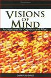 Visions of Mind : Architectures for Cognition and Affect, Davis, Daryl N., 1591404827