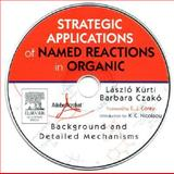 Strategic Applications of Named Reactions in Organic Synthesis PowerPDF Edition : Background and Detailed Mechanisms, Kurti, Laszlo and Czakó, Barbara, 0123694825