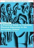 A Practical Guide to Teaching Physical Education in the Secondary School, , 0415814820
