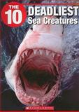 The 10 Deadliest Sea Creatures, Jack Booth, 1554484820
