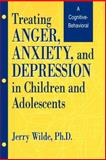 Treating Anger, Anxiety, and Depression in Children and Adolescents, Jerry Wilde, 1560324821