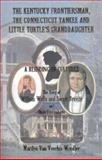 The Kentucky Frontiersman, the Connecticut Yankee, and Little Turtle's Granddaughter : A Blending of Cultures - the Story of William Wells and Sweet Breeze, and Their Descendants, Wendler, Marilyn Van Voorhis, 0788424831