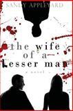 The Wife of a Lesser Man, Sandy Appleyard, 1482794837