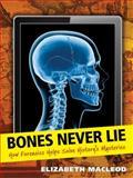 Bones Never Lie, Elizabeth MacLeod, 1554514835