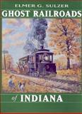 Ghost Railroads of Indiana, Elmer G. Sulzer, 0253334837