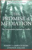 The Promise of Mediation : The Transformative Approach to Conflict, Bush, Robert A. Baruch and Folger, Joseph P., 0787974838