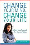 Change Your Mind, Change Your Life, S. Lynn Bryant, 1469154838