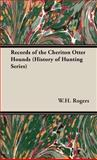 Records of the Cheriton Otter Hounds (Hi, W. H. Rogers, 190512483X