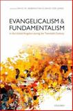 Evangelicalism and Fundamentalism in the United Kingdom During the Twentieth Century, Jones, David Ceri and Bebbington, David W., 0199664838