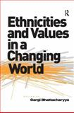 Ethnicities and Values in a Changing World, Bhattacharyya, Gargi, 0754674835