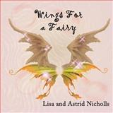 Wings for a Fairy, Lisa Nicholls, Astrid Nicholls, 1497484839