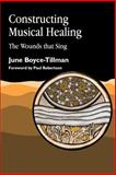 Constructing Musical Healing : Wounds That Sing, Tillman, June, 185302483X