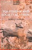Polytheism and Society at Athens, Parker, Robert, 0199274835