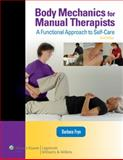 Body Mechanics for Manual Therapists : A Functional Approach to Self-Care, Frye, Barbara, 0781774837