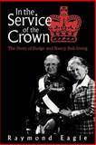In the Service of the Crown, Raymond Eagle, 0919614833